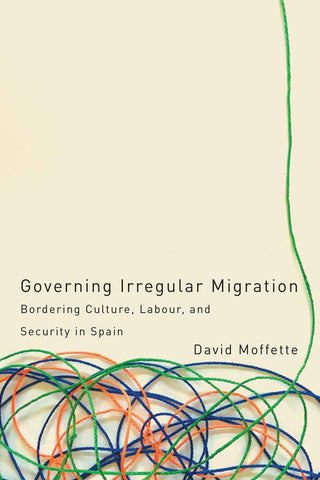 Governing Irregular Migration: Bordering Culture, Labour, and Security in Spain
