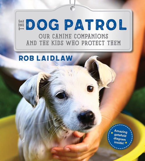 The Dog Patrol: Our Canine Companions and the Kids Who Protect Them