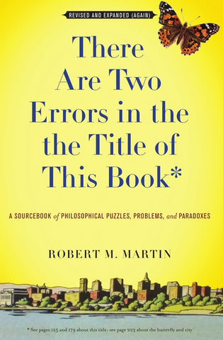 There Are Two Errors in the the Title of This Book: A Sourcebook of Philosophical Puzzles, Problems, and Paradoxes