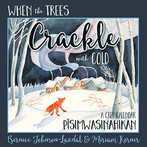 When the Trees Crackle with Cold: A Cree Calendar pīsimwasinahikan