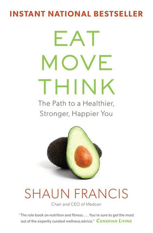 Eat, Move, Think: The Path to a Healthier, Stronger, Happier You