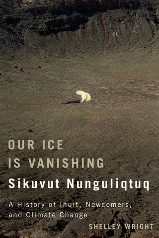 Our Ice Is Vanishing | Sikuvut Nunguliqtuq: A History of Inuit, Newcomers, and Climate Change