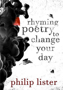 Rhyming poetry to change your day!: Poetry that you can really relate to (Rhyming poetry by Philip Lister)