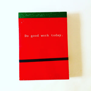 Do Good Work Today Note Pad
