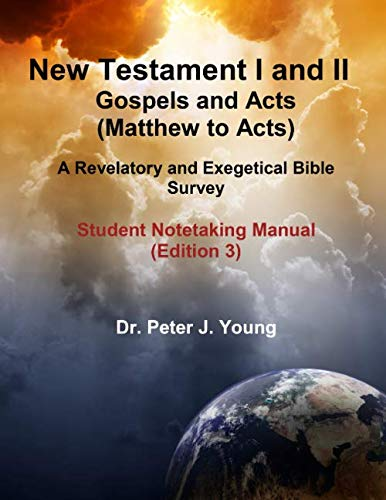 New Testament I and II:   Gospels and Acts (Matthew to Acts): A Revelatory and Exegetical Bible Survey   Student Notetaking Manual