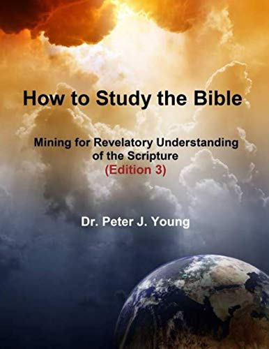 How to Study the Bible: Mining for Revelatory Understanding of the Scripture