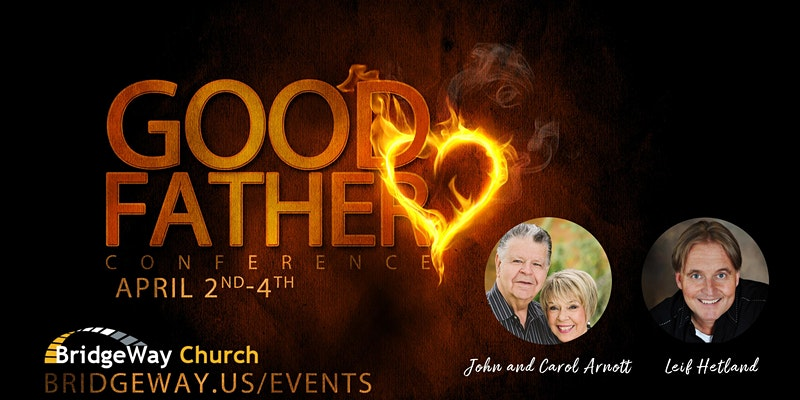 Good Father Conference with John and Carol Arnott and Leif Hetland Live Stream