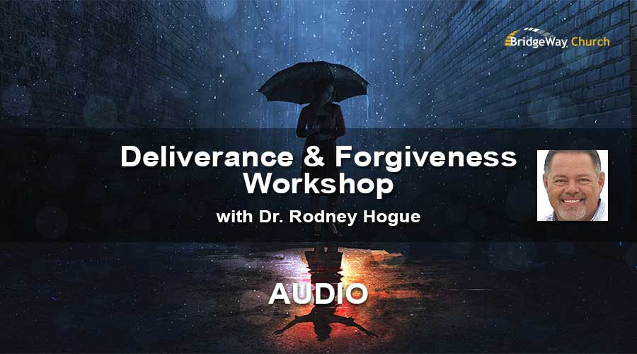 Deliverance and Forgiveness Workshop with Dr. Rodney Hogue - Audio Sessions