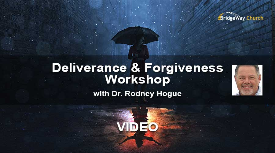 Deliverance and Forgiveness Workshop with Dr. Rodney Hogue - Video Sessions