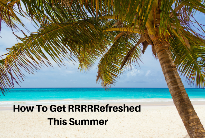 How To Get 'RRRRREFRESHED' This Summer