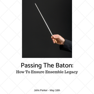 Passing The Baton - How To Ensure Ensemble Legacy