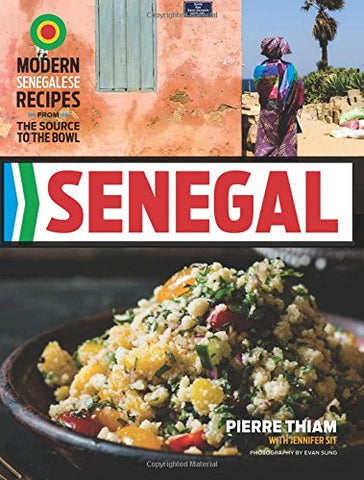 Cookbook Senegal: Modern Senegalese Recipes from the Source to the Bowl