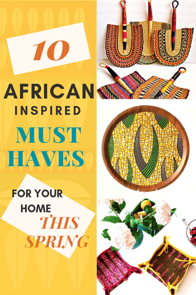 10 african inspired must haves for your home this spring