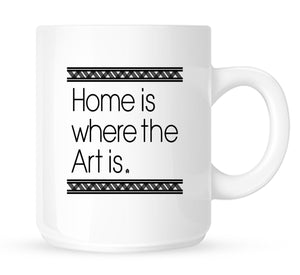 Home Is Where the Art Is Coffee Mug 11 oz