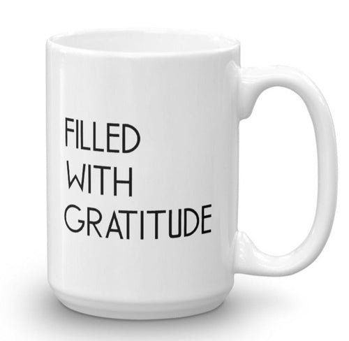 Filled With Gratitude White Coffee Mug 15 oz