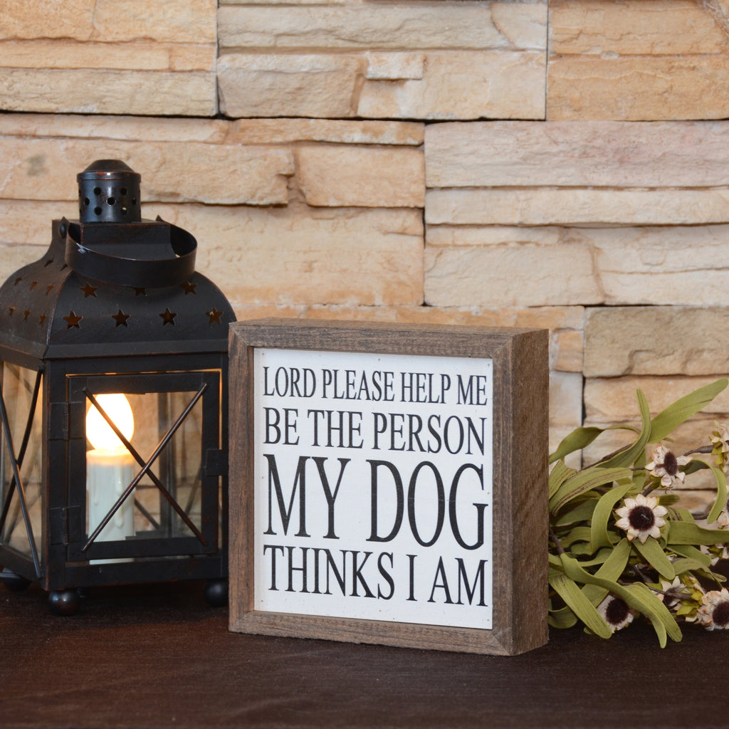 My Dog Thinks I Am Wood Sign | Cornell's Country Store