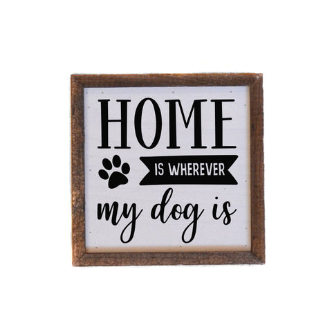 Home Is Wherever My Dog Is Wood Sign