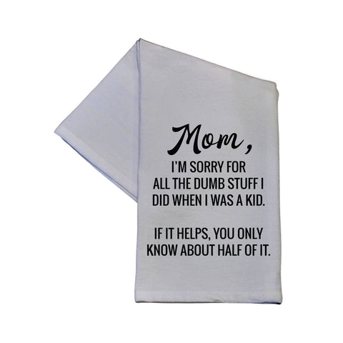 Mom I'm Sorry For All ... Kitchen Towel