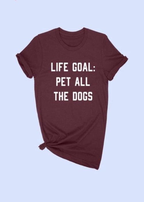 """Life Goal: Touch All The Dogs"" tee  - Kris Janel"