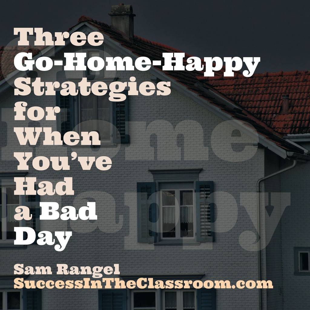 Three Go-Home-Happy Strategies for When You've Had a Bad Day