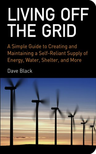 Living Off the Grid: A Simple Guide to Creating and Maintaining a Self-Reliant Supply of Energy,Water,Shelter and More