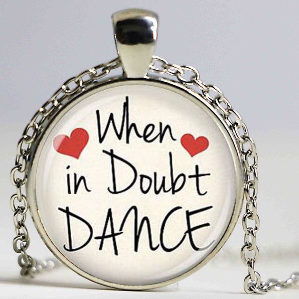 Dance Quote Necklace - When in doubt dance pendant