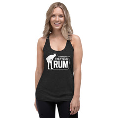Thought They Said Rum Women's Racerback Tank