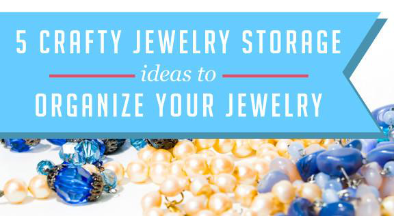 Five Crafty Jewelry Storage Ideas to Organize Your Jewelry