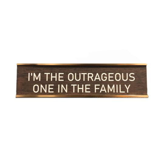 I'm the Outrageous One in the Family Desk Sign