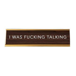I was Fucking Talking Desk Sign