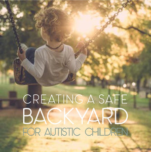 Creating a Safe Backyard for Autistic Children