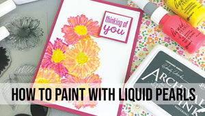 How to Paint with Liquid Pearls