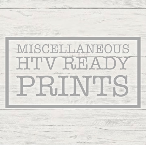 Miscellaneous HTV Ready Prints