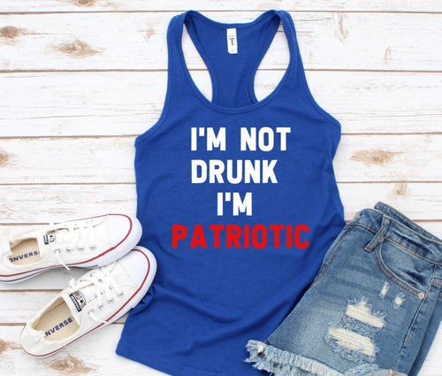 4th of July, America, I'm Not Drunk I'm Patriotic, ladies patriotic tank top