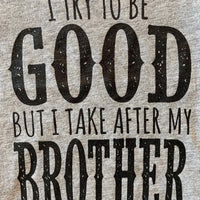 TRY TO BE GOOD BROTHER
