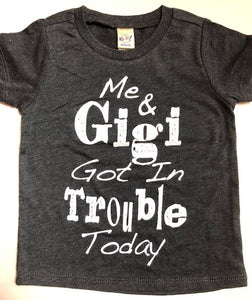 ME AND GIGI GOT IN TROUBLE TODAY SHIRT