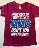 WHAT PART OF I WANT TO GO TO NANA'S SHIRT