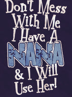 Don't Mess with Me I Have A Nana and I Will Use Her t-shirt