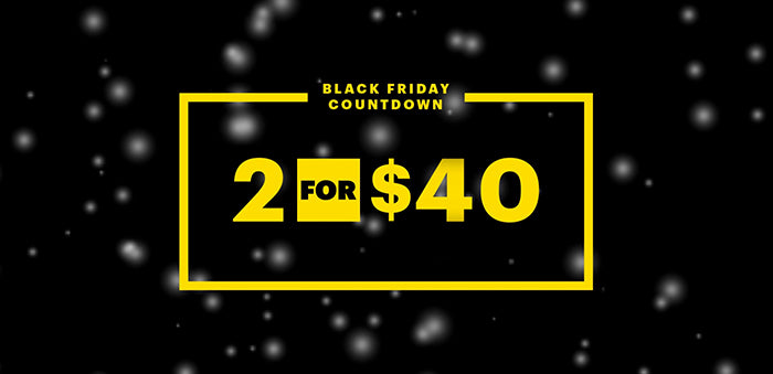 2 For $40 Black Friday Countdown