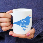 "Mugs - ""Be The Bluebird"" Mug"