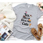 """Yes, I Really Do Need All These Cats"" Funny Cat Unisex T-shirt"