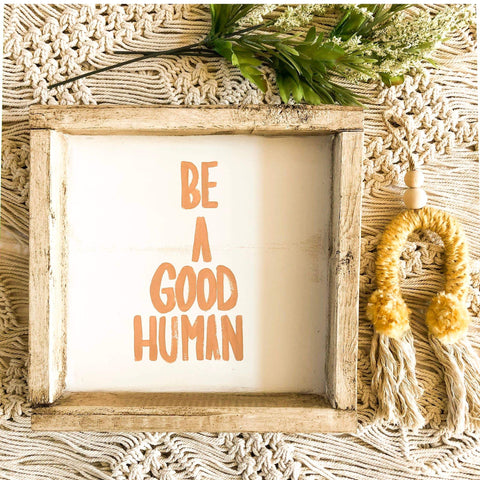 Be a Good Human Wooden Sign