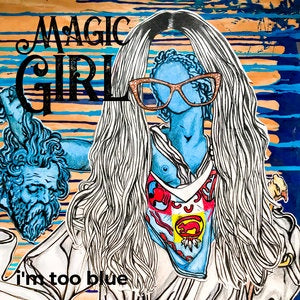 Magic Girl * I'm Too Blue