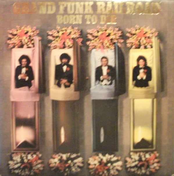 Grand Funk Railroad * Born To Die