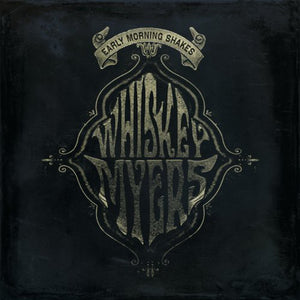 Whiskey Myers * Early Morning Shakes [Double LP]