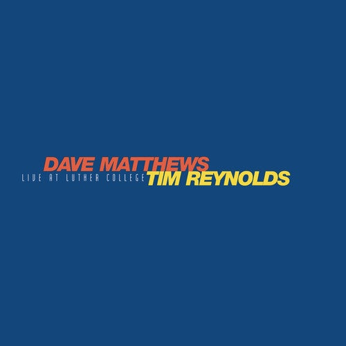 Dave Matthews And Tim Reynolds * Live At Luther College