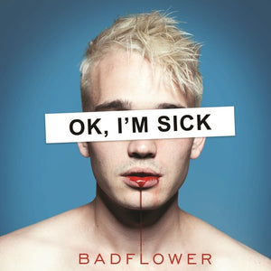 Badflower * Ok, I'm Sick