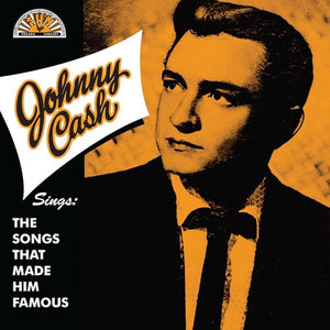 Johnny Cash * Johnny Cash Sings The Songs That Made Him Famous