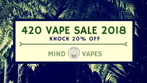 420 Vape Sale 2018 : Knock 20% Off!