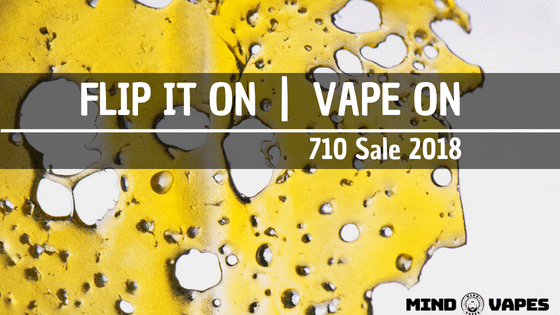 Flip it On and Vape On : 15% OFF in 710 Sale 2018